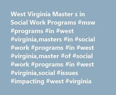 West Virginia Master s in Social Work Programs #msw #programs #in #west #virginia,masters #in #social #work #programs #in #west #virginia,master #of #social #work #programs #in #west #virginia,social #issues #impacting #west #virginia http://ghana.nef2.com/west-virginia-master-s-in-social-work-programs-msw-programs-in-west-virginiamasters-in-social-work-programs-in-west-virginiamaster-of-social-work-programs-in-west-virginiasocial/  # MSW Programs in West Virginia Earn a Master of Social…