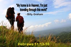 Good Morning from Bryant, AR  Today is Tuesday August 18, 2015  Day 230 on the 2015 Journey  Make It A Great Day, Everyday!  Travel the Road of Life with Faith in God   Today's Scripture: Hebrews 11:13-16  https://www.biblegateway.com/passage/?search=Hebrews+11%3A13-16&version=NKJV  ...For those who say such things declare plainly that they seek a homeland.... Inspirational Song https://youtu.be/0edb9O9wPOY