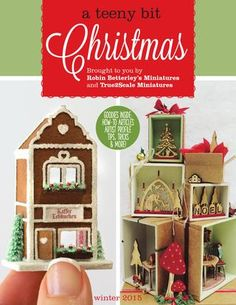 a teeny bit... Christmas 2015  Devoted to dollhouse miniatures. Includes: tutorials, artist profile, tips, tricks & more. Brought to you by Robin Betterley's Miniatures & True2Scale.