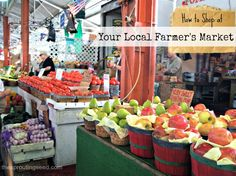 how to shop at your local farmer's market thesproutingseed.com / http://thesproutingseed.com/shop-local-how-to-shop-at-your-farmers-market/