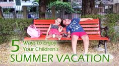 Children's summer vacations are the perfect excuse to do all those things that you don't get the time for. Here are some ways to enjoy the summer holidays.