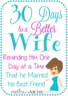 30 days to a better wife. Such great ideas. It's so important to remember his needs too! thought I would share if anyone had the time to so this. lol ~Selena~