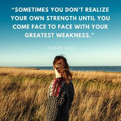 sometimes-you-dont-realize-your-own-strength-until-you-come-face-to-face-with-your-greatest-weakness-susan-gale