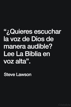 """""""¿Quieres escuchar la voz de Dios de manera audible? Lee La Biblia en voz alta"""". - Steve Lawson."""