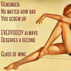 "Wine Ponder/Truths/Wisdom: ""No matter how bad you screw up - everybody deserves a second glass of Wine"" __[Wino-Licious/FB] Wine Jokes, Wine Meme, Wine Funnies, Funny Wine, Cheers, Wine Signs, Wine Down, Coffee Wine, Drinking Quotes"