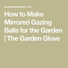 We all love the look of the mirrored gazing balls in the garden. They add light in a shady corner, a fanciful flair in a garden bed, or a little fantasy next to a pond... Read More  #GardenGloves