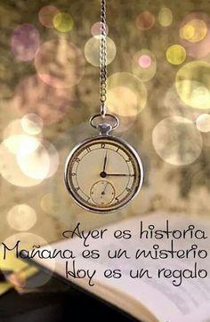 Ayer es historia, mañana es un misterio, hoy es un regalo.