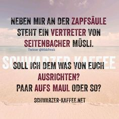 SEITENBACHER MÜSLI - SCHWARZER-KAFFEE Funny Pix, Funny Cute, Status Quotes, Life Quotes, Cool Slogans, Bad Puns, Good Thoughts, True Words, Words Quotes