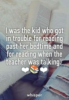 I was the kid who got in trouble for reading past her bedtime and for reading when the teacher was talking. Quotes for book lovers Books And Tea, I Love Books, Good Books, Books To Read, My Books, Book Of Life, The Book, Book Memes, Reading Quotes
