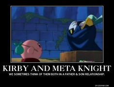 Kirby and Meta Knight Motivator Poster by FlippyFangirl4Life.deviantart.com. Ok yes I admit it. And no I feel no shame from it either. They need to be in character as much as possible though.