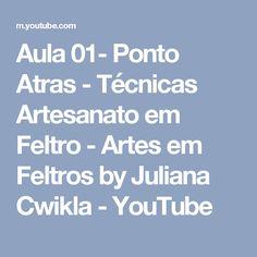 Aula 01- Ponto Atras - Técnicas Artesanato em Feltro - Artes em Feltros by Juliana Cwikla - YouTube