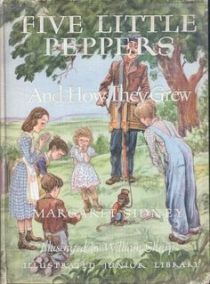the five little peppers and how they grew - Bing Images -   My favorite childhood book
