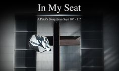 In My Seat - A Pilot's Story from Sept 10th - 11th || I have seen this so many times. Watch it...it's powerful