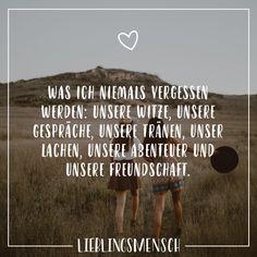 Visual Statements®️️ Was ich niemals vergessen werde: Unsere Witze, unsere Gespräche, unsere Tränen, unser Lachen, unsere Abenteuer und unsere Freundschaft. Sprüche / Zitate / Quotes / Lieblingsmensch / Freundschaft / Beziehung / Liebe / Familie / tiefgründig / lustig / schön / nachdenken