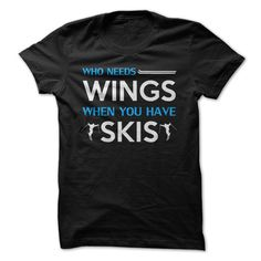 Mens Who Needs Wings When You Have Skis? T-shirts Tees. Click to image to order! 100% ORIGINAL design of LIMITED availability! #ski #skiing #skier #snow #snowboard #snowboarding #winter #outdoor