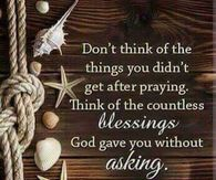 Think of the countless blessings God gave you without asking