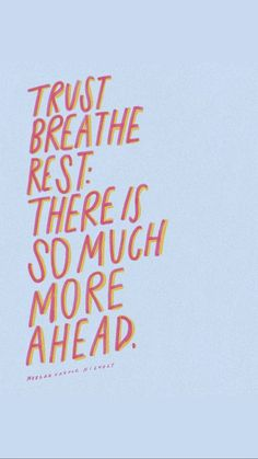 Trust, Breathe, Rest in God. There is so much more ahead