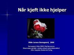 Når kjeft ikke hjelper Når kjeft ikke hjelper Hilde Larsen Damsgaard, 2006 Damsgaard, Hilde (2003) Med åpne øyne. Damsgaard, Hilde (2003) Med åpne øyne.