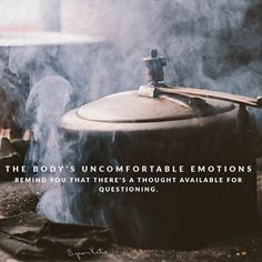 The body's uncomfortable emotions remind you that there's a thought available for questioning.  Byron Katie