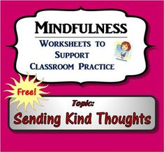 Mindfulness Worksheet - Sending Kind Thoughts by Schoolmarms Teaching Mindfulness, Mindfulness Practice, High School Students, Gifted Students, Teacher Created Resources, Middle School English, Teacher Organization, Student Gifts, Teacher Newsletter