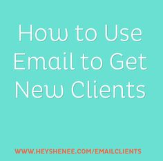 How to Use Email to Get Your First Client | Hey Shenee!