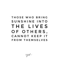 Give before receiving and you'll see so much sunshine- Those who bring sunshine into the lives of others cannot keep it from themselves - for more inspiring quotes + motivation go to yessupply.co