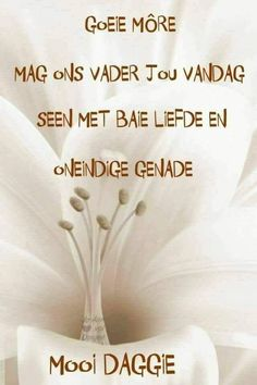 Good Morning Cards, Good Morning Wishes, Lekker Dag, Goeie Nag, Goeie More, Afrikaans, Morning Quotes, Verses, Words