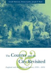 The Country and the City Revisited  England and the Politics of Culture, 1550–1850, edited by Joseph P. Ward, professor and chair of history