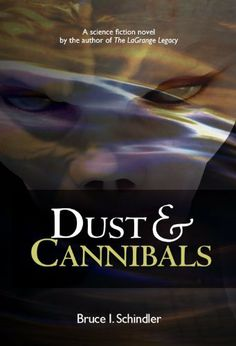 Dust & Cannibals by Bruce Schindler. $3.99. Publisher: CreateSpace Independent Publishing Platform (November 13, 2012). 292 pages