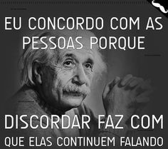 Pin by Arlézia Medeiros on Citacoes The Words, Funny Quotes, Life Quotes, Little Bit, Albert Einstein, Inspire Me, Quotations, Inspirational Quotes, Wisdom