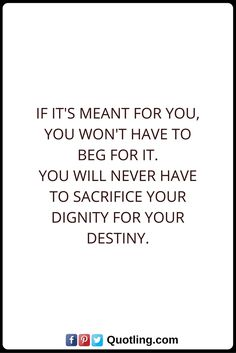 Destiny Quotes If it's meant for you, you won't have to beg for it. You will never have to sacrifice your dignity for your destiny. Destiny Quotes, Say What, Never, Math, Sayings, Inspiration, Biblical Inspiration, Lyrics, Math Resources