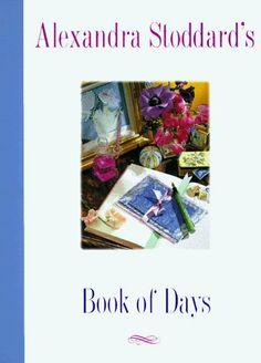 Alexandra Stoddard's Book of Days by Alexandra Stoddard, http://www.amazon.com/dp/0688136869/ref=cm_sw_r_pi_dp_cuAGsb049N1DE