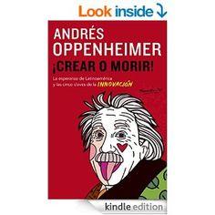 Amazon.com: Crear o morir: (Create or Die) (Spanish Edition) eBook: Andres Oppenheimer: Kindle Store