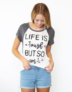"""Let """"Life is tough but so am I"""" be your motto for the rest of forever! This classic tee with a twist is sure to be a conversation starter!"""