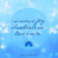 I am worthy of joy, abundance and love in my life. #affirmation