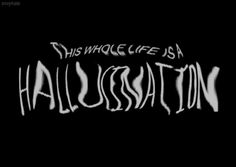 theis whole life is a hallucination life quotes animations quotes life animated