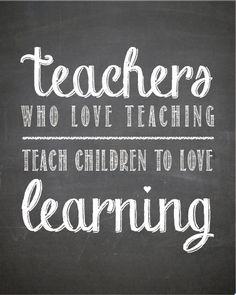 "Chalkboard Print ""Teachers who love teaching, teach children to love learning"" Teacher Print - 8x10 on Etsy, $14.87"