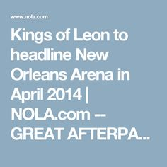 Kings of Leon to headline New Orleans Arena in April 2014 | NOLA.com -- GREAT AFTERPARTY
