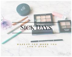 Sick Days - Makeup for when you can't even.
