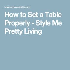 How to Set a Table Properly - Style Me Pretty Living