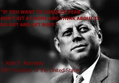 Conquer fear! Wise words from John F Kennedy! Head over to our Facebook page for more!