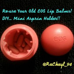 Cute DIY I made.... I needed an Asprin Holder so I found my old EOS lip balm & cleaned it out, cut the inside out & filled it with tiny  ibuprofen..... cute huh? Give it a try :)
