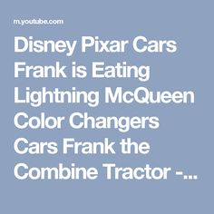 Disney Pixar Cars Frank is Eating Lightning McQueen Color Changers Cars Frank the Combine Tractor - YouTube