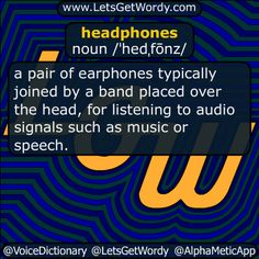 headphones 08/31/2016 GFX Definition of the Day headphones noun /ˈhedˌfōnz/ a pair of #earphones typically joined by a #band placed over the #head for #listening to #audio #signals such as #music or #speech . #LetsGetWordy #dailyGFXdef #headphones