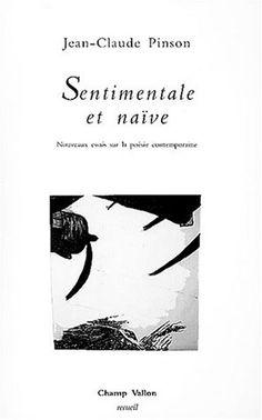Sentimentale et naïve : nouveaux essais sur la poésie contemporaine / Jean-Claude Pinson - Seyssel : Champ Vallon, cop. 2002