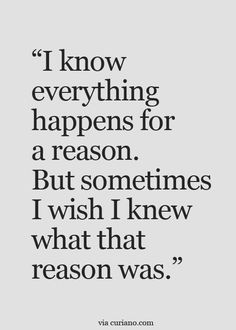 """I wish that i knew what that reason was"""