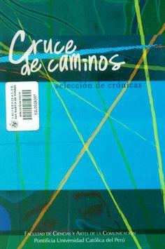 Título: Cruce de caminos / Autor: Facultad de Ciencias y Artes de la PUCP / Ubicación: Biblioteca FCCTP - USMP 1er Piso / Código: 070.44/C