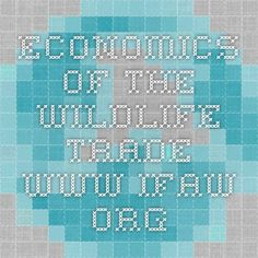Economics of the wildlife trade www.ifaw.org