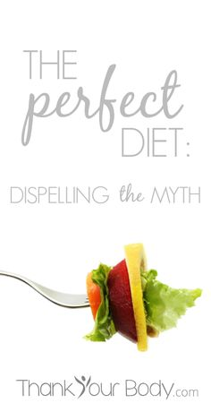 """The Perfect Diet: Dispelling the Myth"" Such a good reminder! #diet #health #realfood"