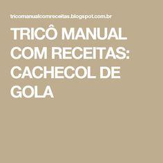 TRICÔ MANUAL COM RECEITAS: CACHECOL DE GOLA
